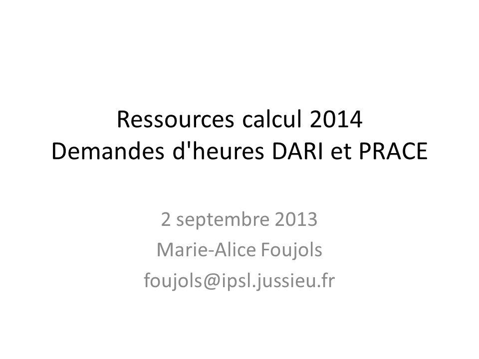Ressources calcul 2014 Demandes d'heures DARI et PRACE 2 septembre 2013 Marie-Alice Foujols foujols@ipsl.jussieu.fr