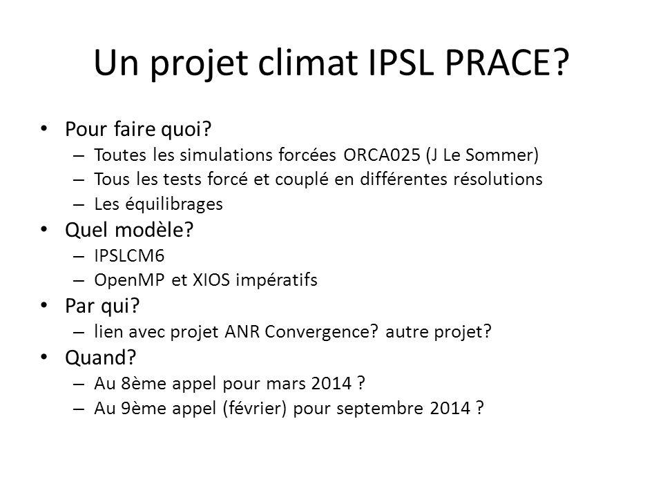 Un projet climat IPSL PRACE? Pour faire quoi? – Toutes les simulations forcées ORCA025 (J Le Sommer) – Tous les tests forcé et couplé en différentes r