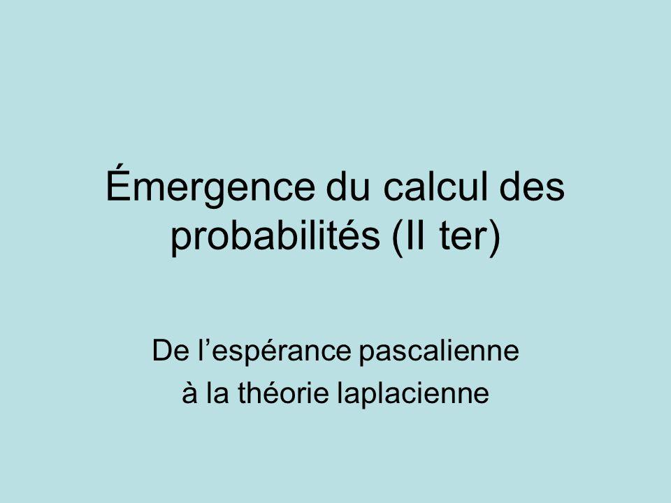 Émergence du calcul des probabilités (II ter) De lespérance pascalienne à la théorie laplacienne