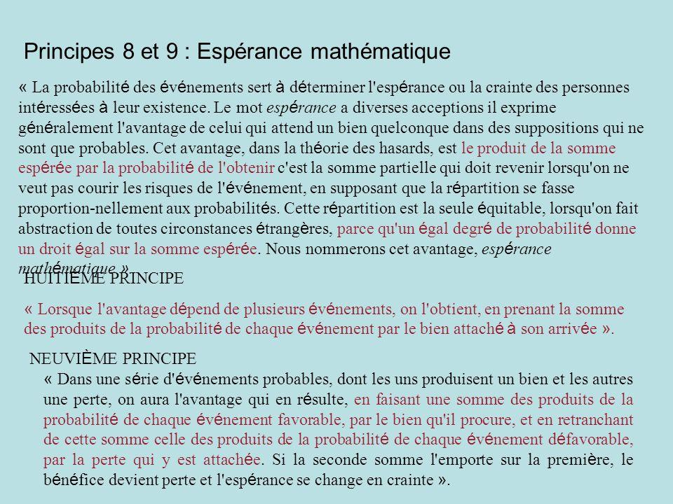Principes 8 et 9 : Espérance mathématique « La probabilit é des é v é nements sert à d é terminer l'esp é rance ou la crainte des personnes int é ress