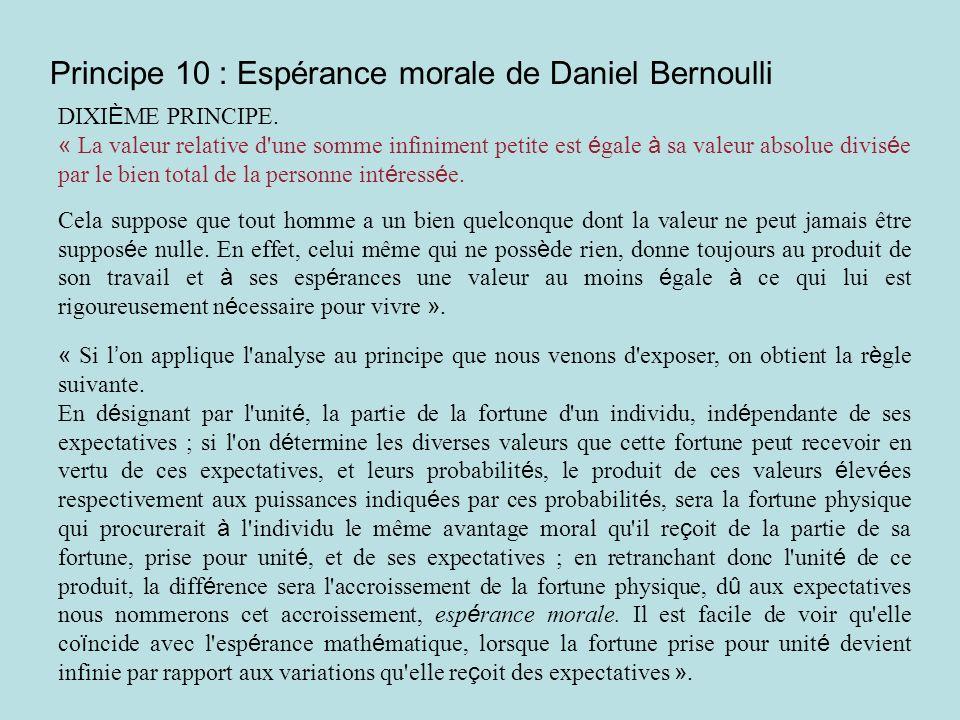 Principe 10 : Espérance morale de Daniel Bernoulli DIXI È ME PRINCIPE. « La valeur relative d'une somme infiniment petite est é gale à sa valeur absol