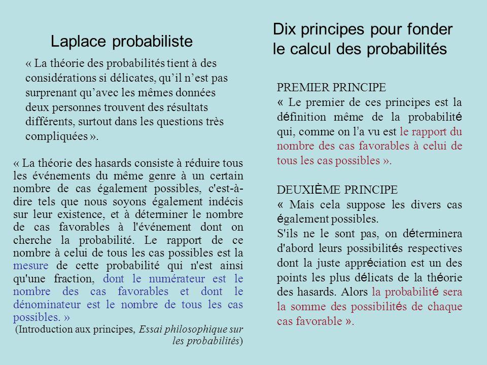 Laplace probabiliste « La théorie des probabilités tient à des considérations si délicates, quil nest pas surprenant quavec les mêmes données deux per