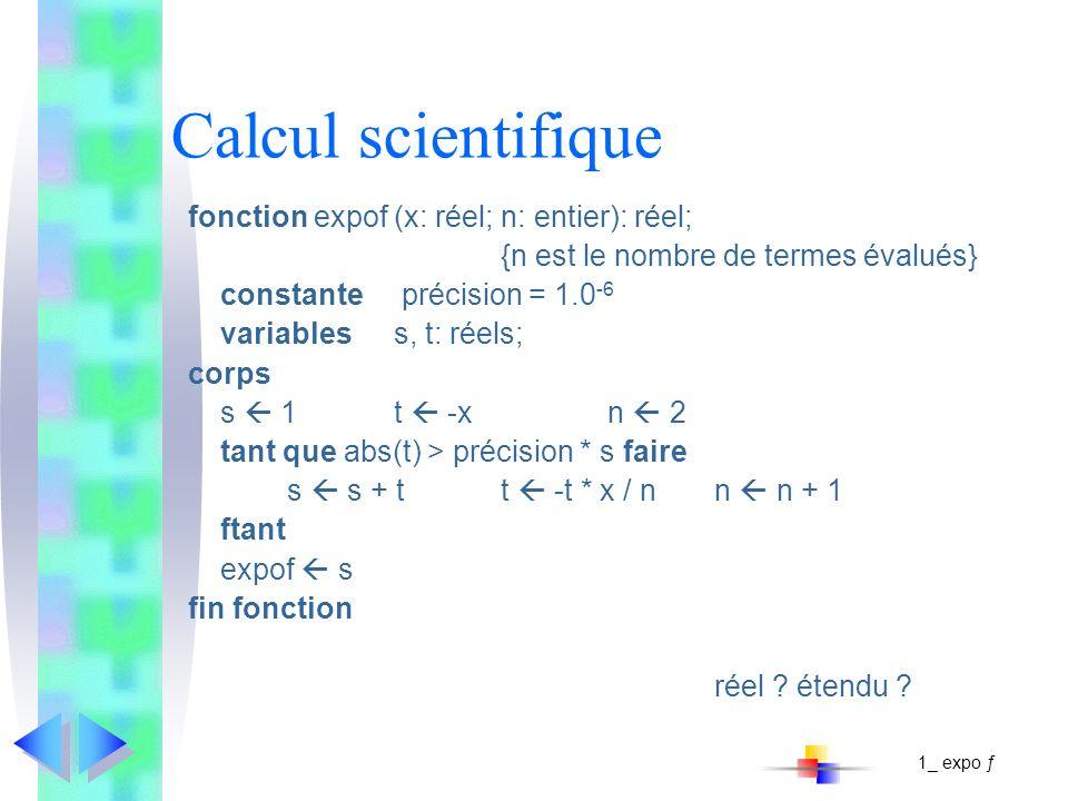 Calcul scientifique fonction expof (x: réel; n: entier): réel; {n est le nombre de termes évalués} constante précision = 1.0 -6 variabless, t: réels;
