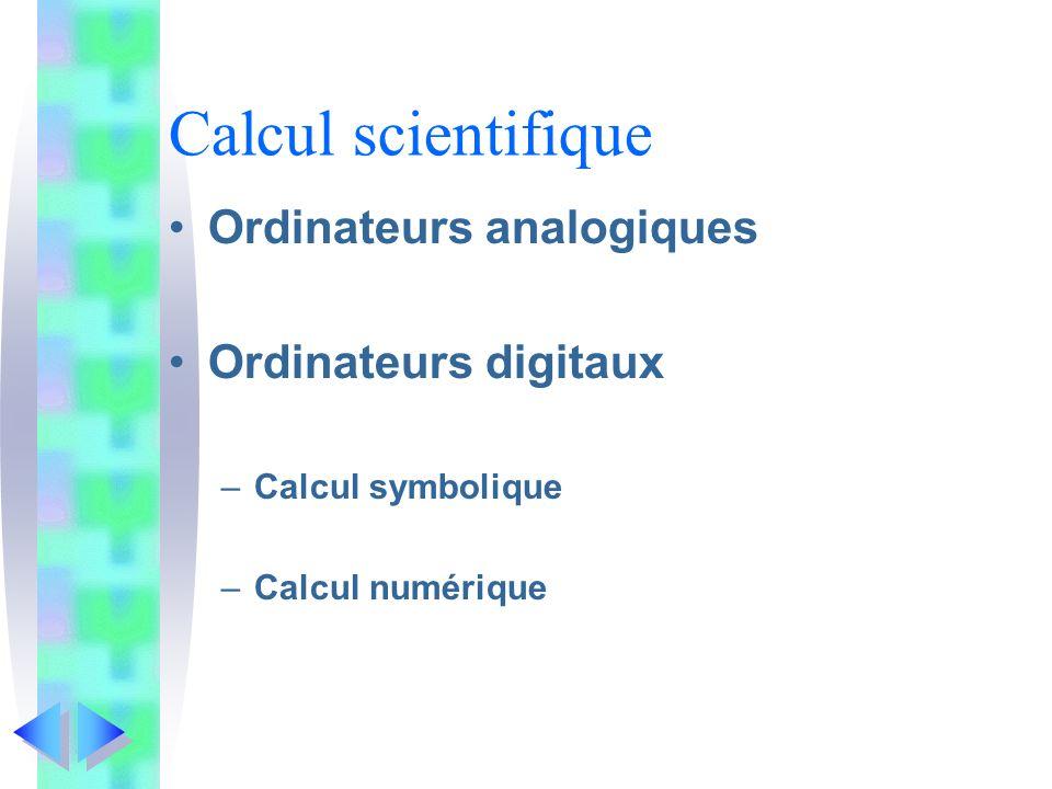 Calcul scientifique Ordinateurs analogiques Ordinateurs digitaux –Calcul symbolique –Calcul numérique