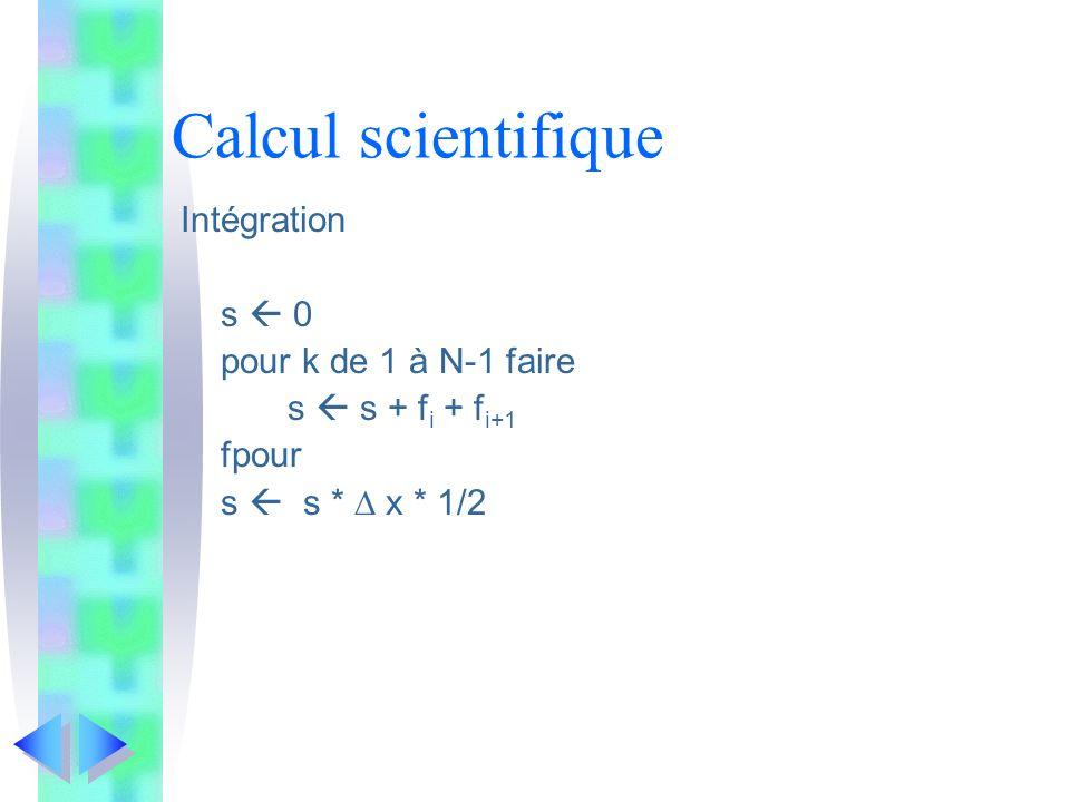 Calcul scientifique Intégration s 0 pour k de 1 à N-1 faire s s + f i + f i+1 fpour s s * x * 1/2