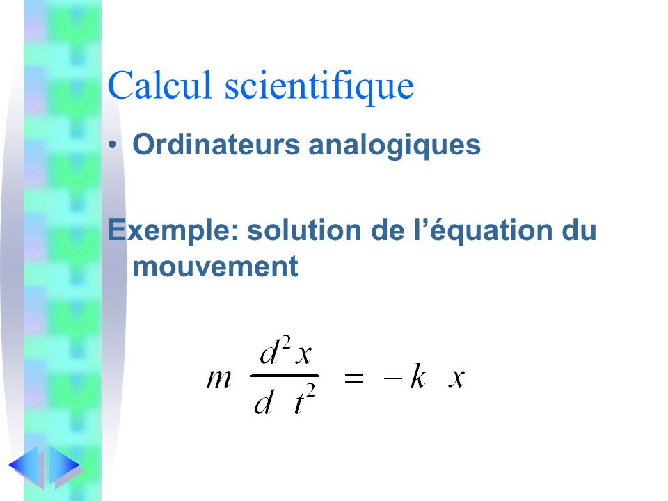 Calcul scientifique Ordinateurs analogiques Exemple: solution de léquation du mouvement