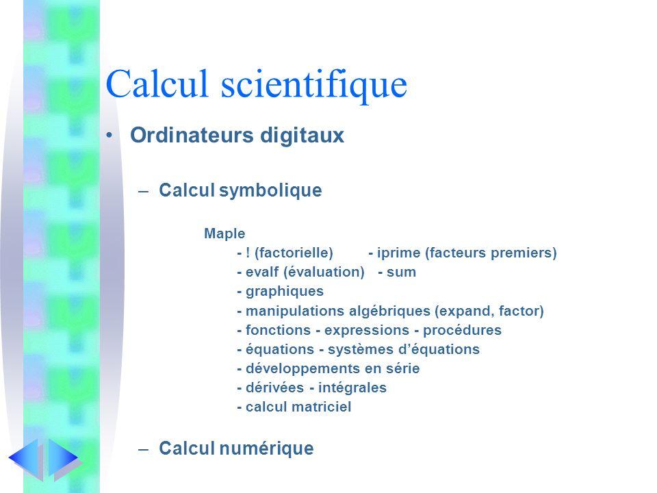 Calcul scientifique Ordinateurs digitaux –Calcul symbolique Maple - ! (factorielle)- iprime (facteurs premiers) - evalf (évaluation) - sum - graphique