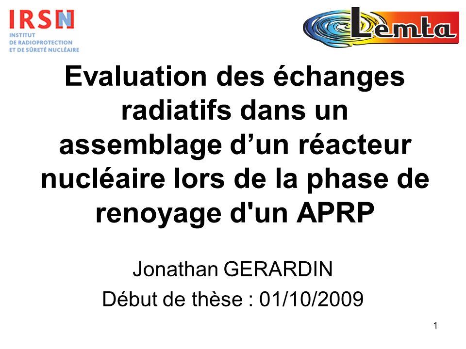 1 Evaluation des échanges radiatifs dans un assemblage dun réacteur nucléaire lors de la phase de renoyage d'un APRP Jonathan GERARDIN Début de thèse