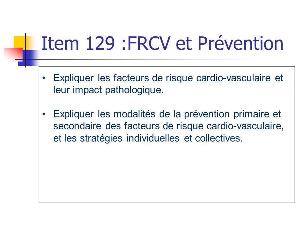 Item 129 :FRCV et Prévention Expliquer les facteurs de risque cardio-vasculaire et leur impact pathologique. Expliquer les modalités de la prévention