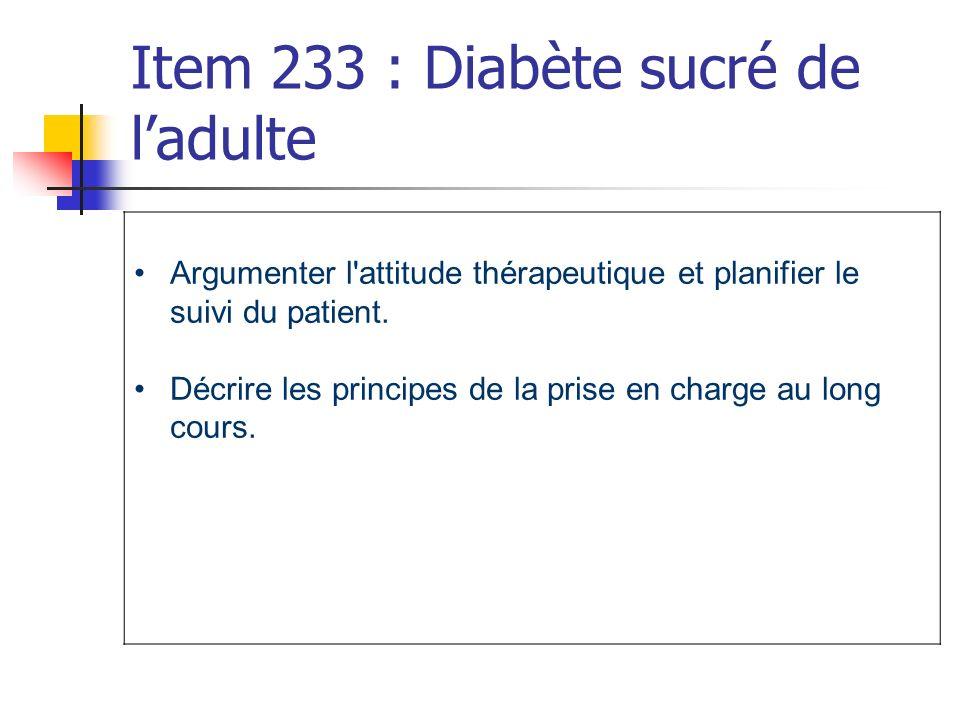 Item 233 : Diabète sucré de ladulte Argumenter l'attitude thérapeutique et planifier le suivi du patient. Décrire les principes de la prise en charge