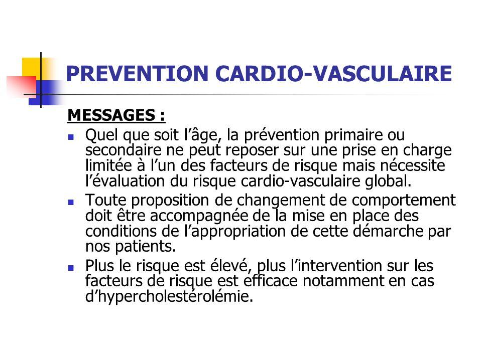 PREVENTION CARDIO-VASCULAIRE MESSAGES : Quel que soit lâge, la prévention primaire ou secondaire ne peut reposer sur une prise en charge limitée à lun
