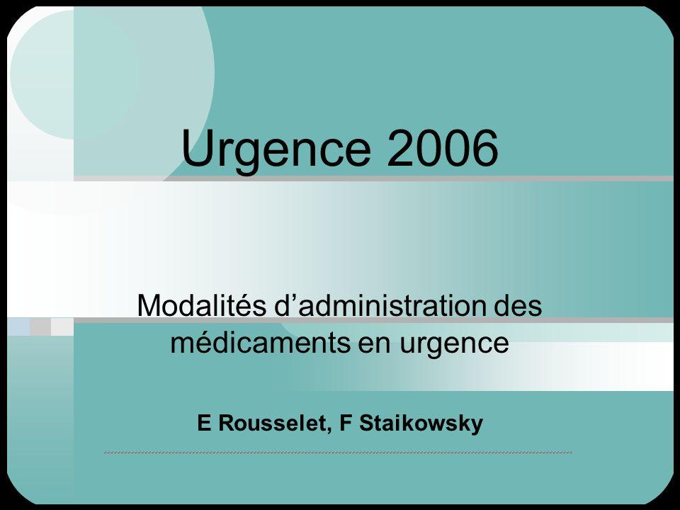 Urgence 2006 Modalités dadministration des médicaments en urgence E Rousselet, F Staikowsky