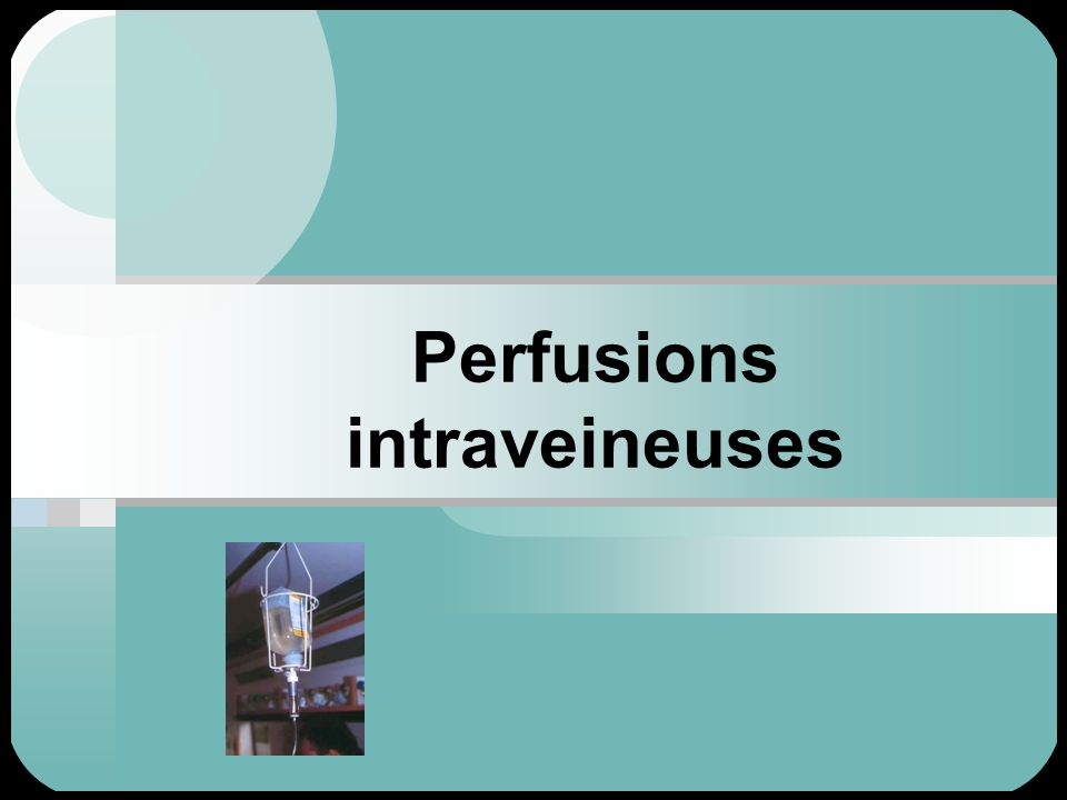 Perfusions intraveineuses