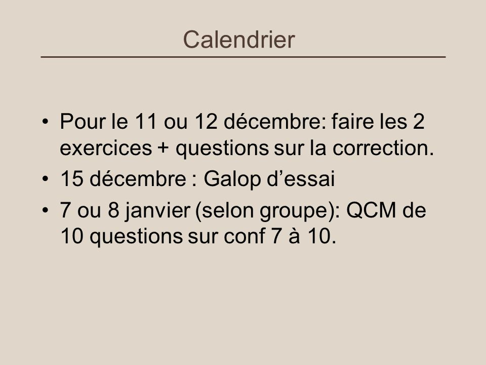 Calendrier Pour le 11 ou 12 décembre: faire les 2 exercices + questions sur la correction. 15 décembre : Galop dessai 7 ou 8 janvier (selon groupe): Q