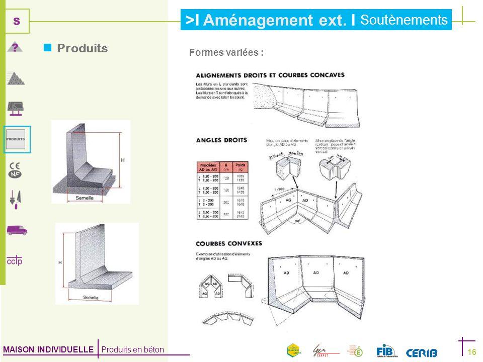 MAISON INDIVIDUELLE Produits en béton >I Aménagement ext. I Soutènements 16 Formes variées : Produits