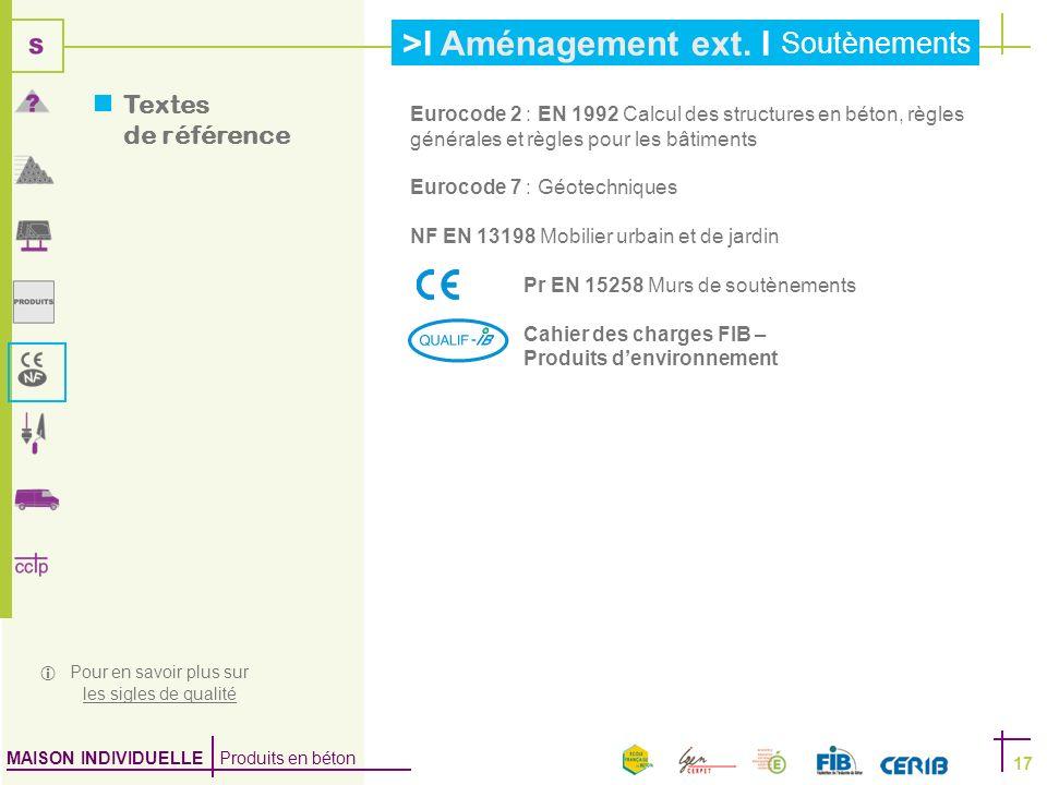 MAISON INDIVIDUELLE Produits en béton >I Aménagement ext. I Soutènements 17 Eurocode 2 : EN 1992 Calcul des structures en béton, règles générales et r