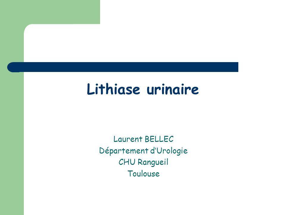 Lithiase urinaire Laurent BELLEC Département dUrologie CHU Rangueil Toulouse