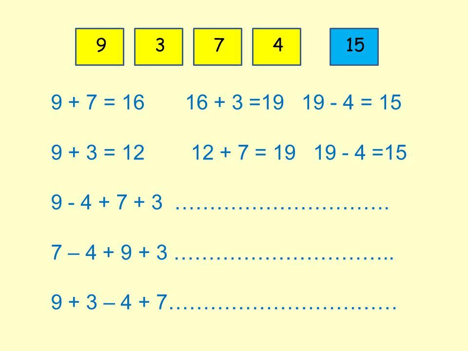 739415 9 + 7 = 16 16 + 3 =19 19 - 4 = 15 9 + 3 = 12 12 + 7 = 19 19 - 4 =15 9 - 4 + 7 + 3 ………………………….