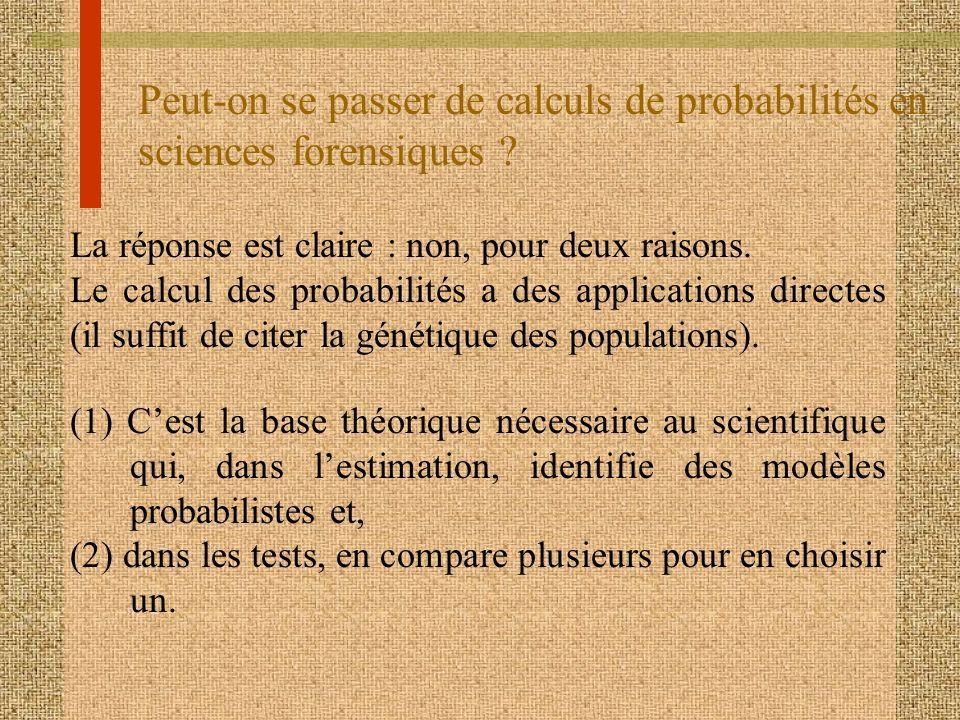 Peut-on se passer de calculs de probabilités en sciences forensiques ? La réponse est claire : non, pour deux raisons. Le calcul des probabilités a de