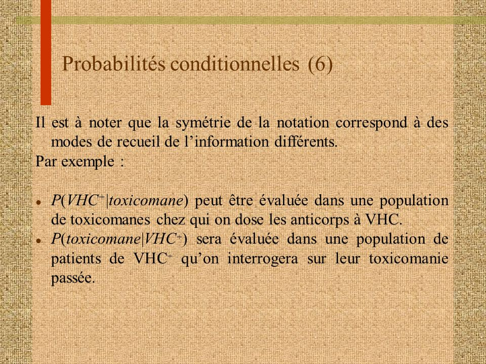Probabilités conditionnelles (6) Il est à noter que la symétrie de la notation correspond à des modes de recueil de linformation différents. Par exemp