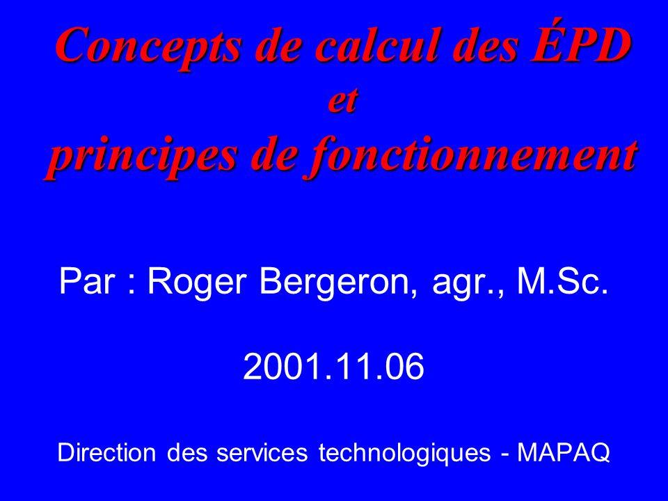 Concepts de calcul des ÉPD et principes de fonctionnement Concepts de calcul des ÉPD et principes de fonctionnement Par : Roger Bergeron, agr., M.Sc.