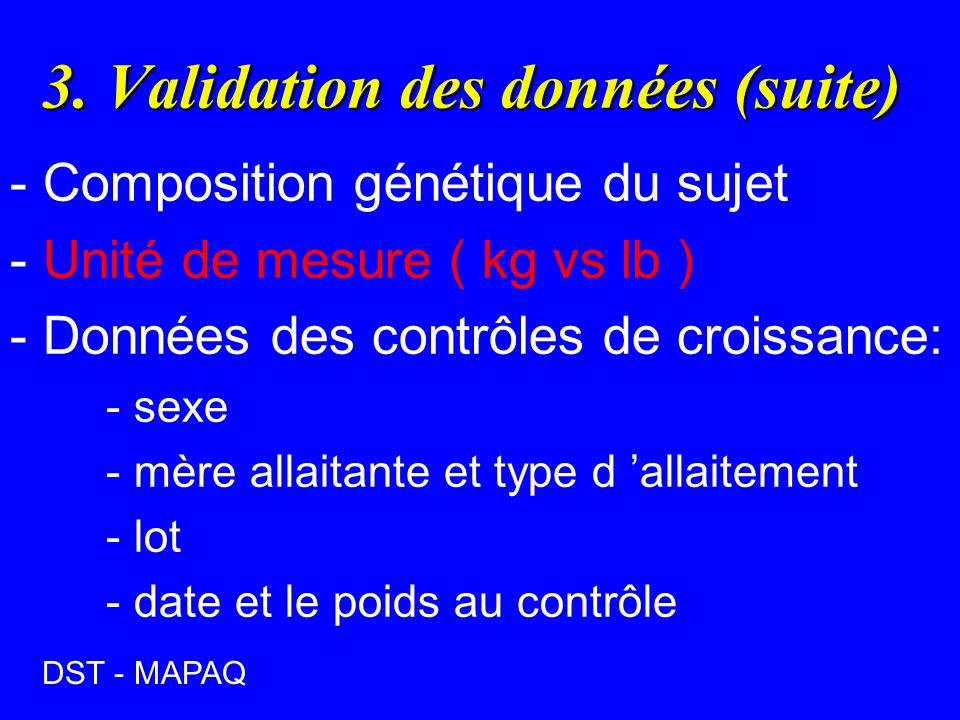 3. Validation des données (suite) - Composition génétique du sujet - Unité de mesure ( kg vs lb ) - Données des contrôles de croissance: - sexe - mère