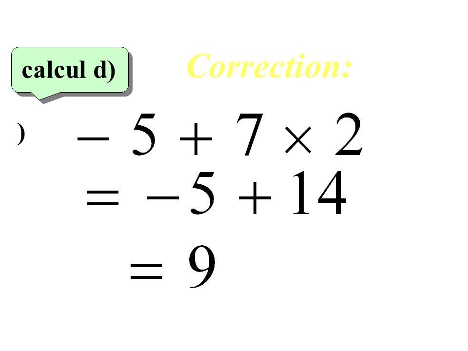 -3+11-2 =-5+11 =+6 calcul c) Correction: