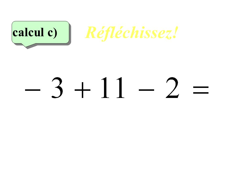 Réfléchissez! 3 eme calcul 3 eme calcul calcul c)