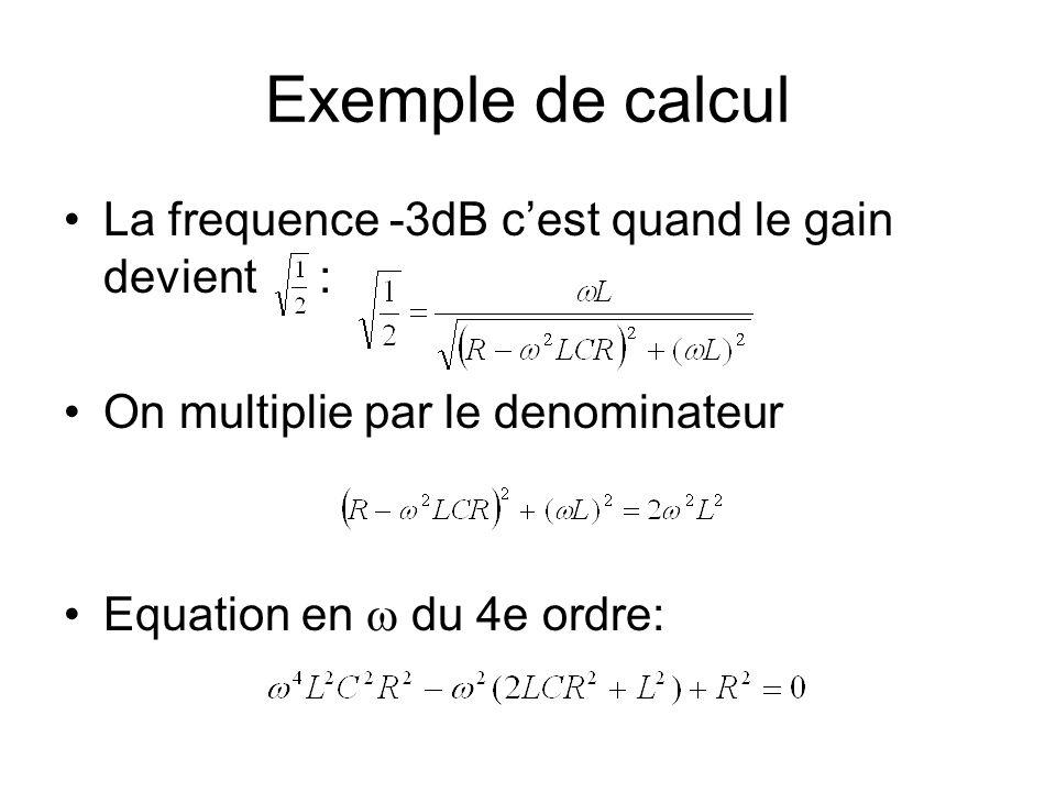 Exemple de calcul La frequence -3dB cest quand le gain devient : On multiplie par le denominateur Equation en du 4e ordre: