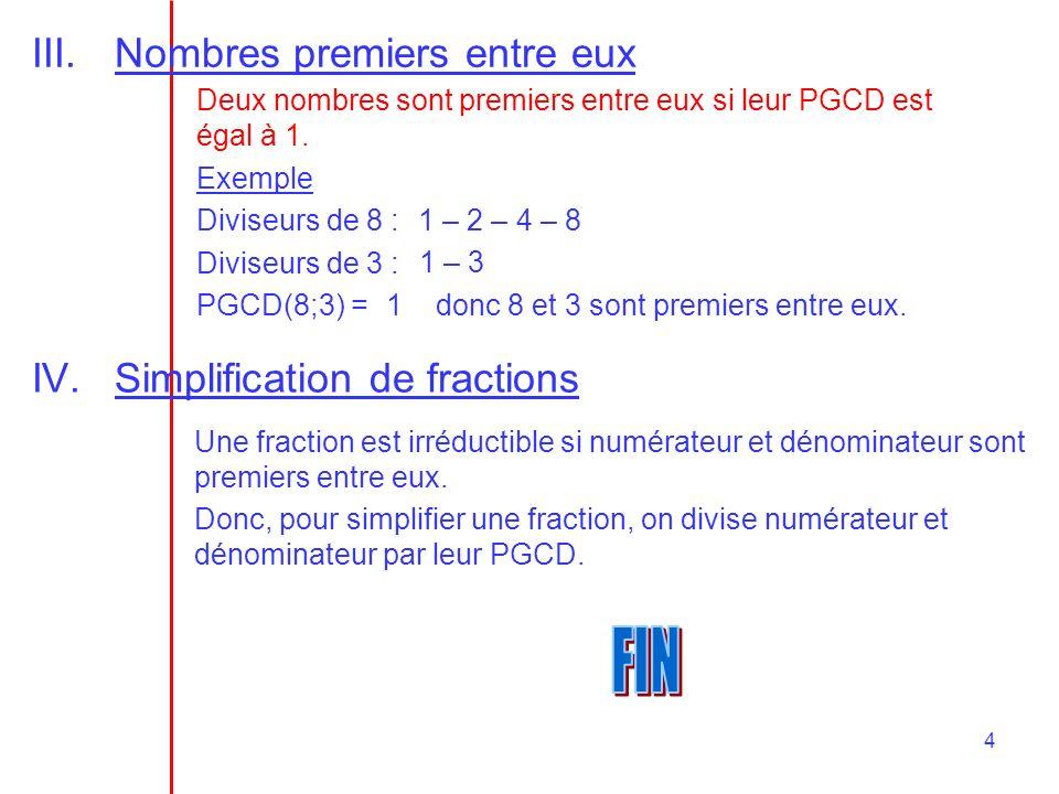 4 III.Nombres premiers entre eux Deux nombres sont premiers entre eux si leur PGCD est égal à 1.