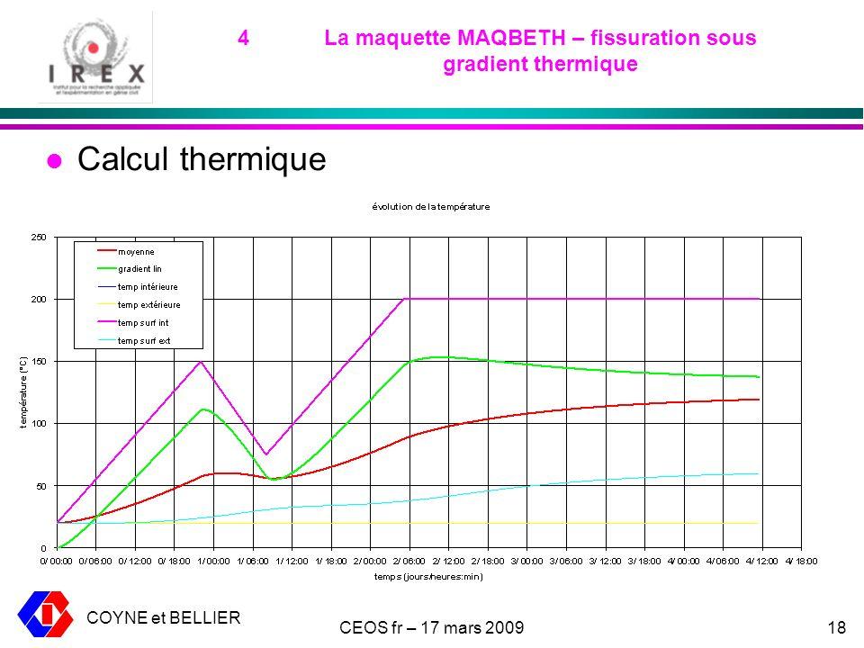 COYNE et BELLIER CEOS fr – 17 mars 200918 4La maquette MAQBETH – fissuration sous gradient thermique l Calcul thermique