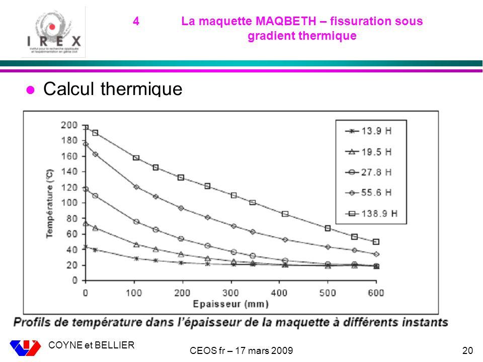 COYNE et BELLIER CEOS fr – 17 mars 200920 4La maquette MAQBETH – fissuration sous gradient thermique l Calcul thermique