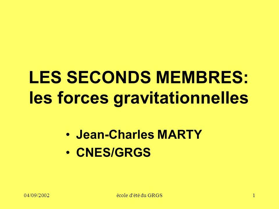 04/09/2002école d'été du GRGS1 LES SECONDS MEMBRES: les forces gravitationnelles Jean-Charles MARTY CNES/GRGS