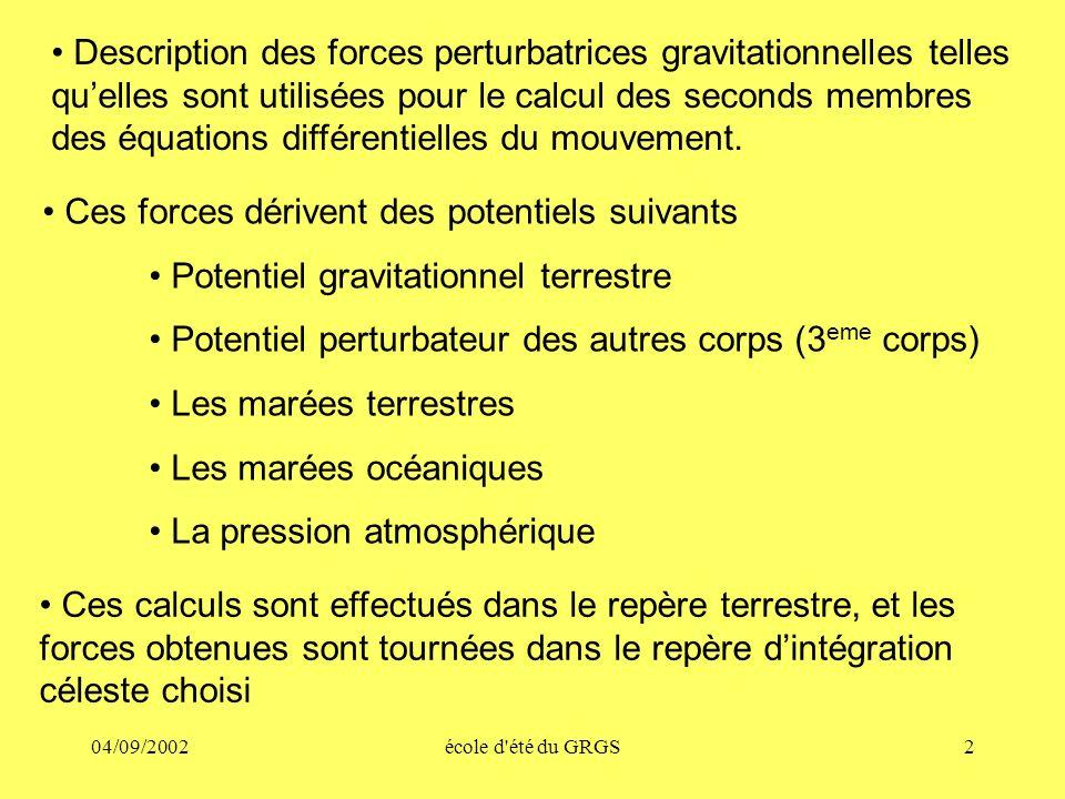 04/09/2002école d'été du GRGS2 Description des forces perturbatrices gravitationnelles telles quelles sont utilisées pour le calcul des seconds membre
