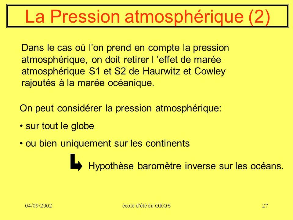 04/09/2002école d'été du GRGS27 La Pression atmosphérique (2) Dans le cas où lon prend en compte la pression atmosphérique, on doit retirer l effet de