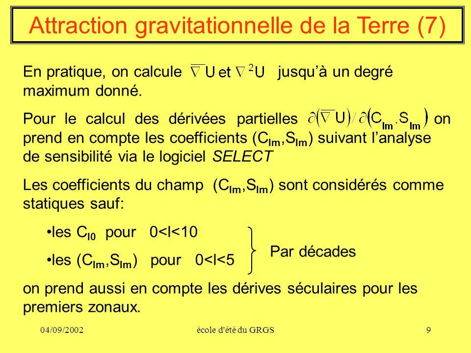 04/09/2002école d'été du GRGS9 Attraction gravitationnelle de la Terre (7) En pratique, on calcule jusquà un degré maximum donné. Pour le calcul des d