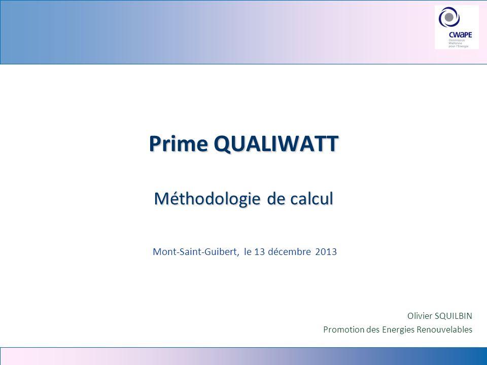 Prime QUALIWATT Méthodologie de calcul Mont-Saint-Guibert, le 13 décembre 2013 Olivier SQUILBIN Promotion des Energies Renouvelables
