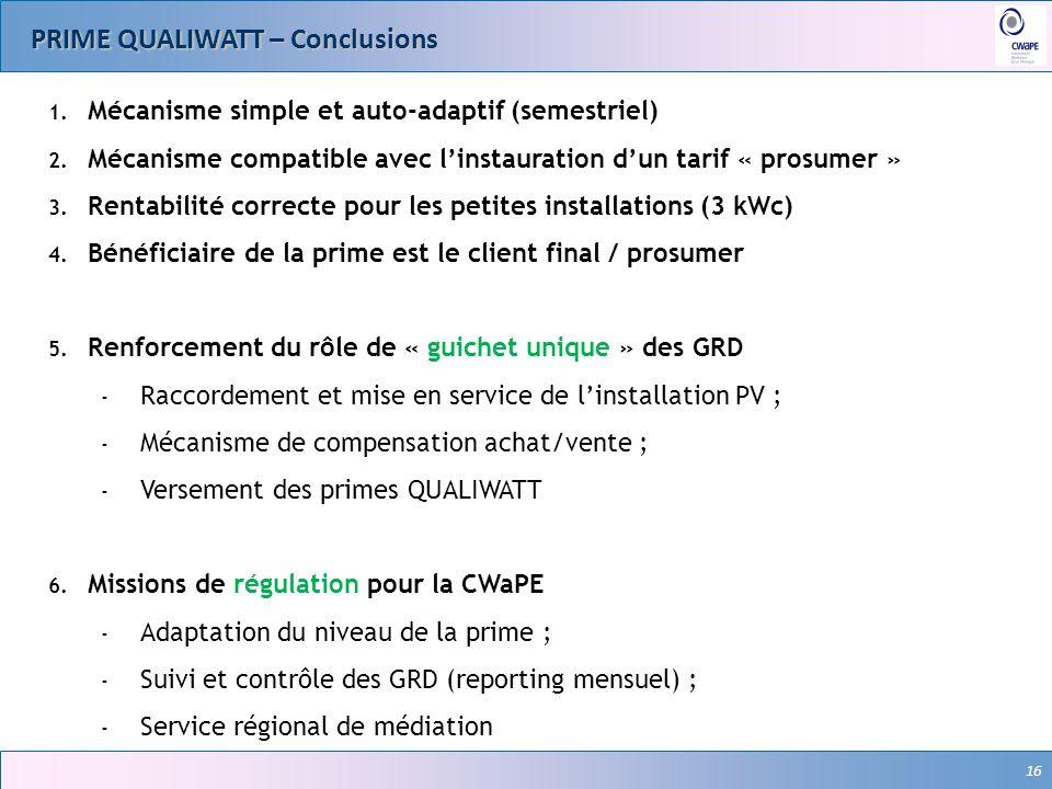16 PRIME QUALIWATT – Conclusions 16 1. Mécanisme simple et auto-adaptif (semestriel) 2. Mécanisme compatible avec linstauration dun tarif « prosumer »