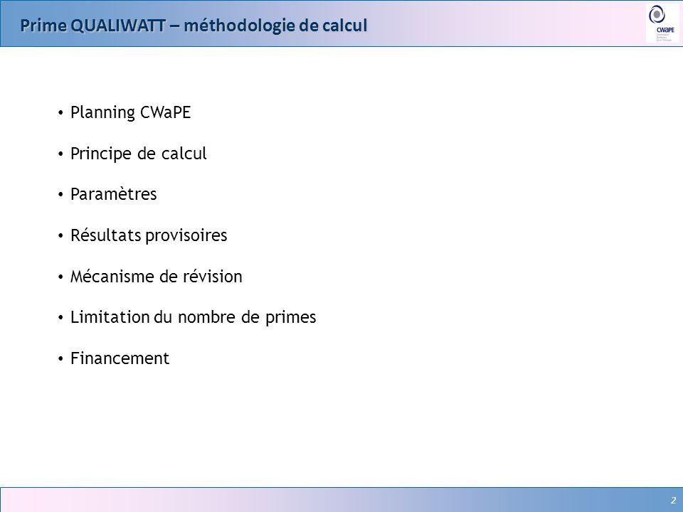 2 Prime QUALIWATT – méthodologie de calcul 2 Planning CWaPE Principe de calcul Paramètres Résultats provisoires Mécanisme de révision Limitation du no