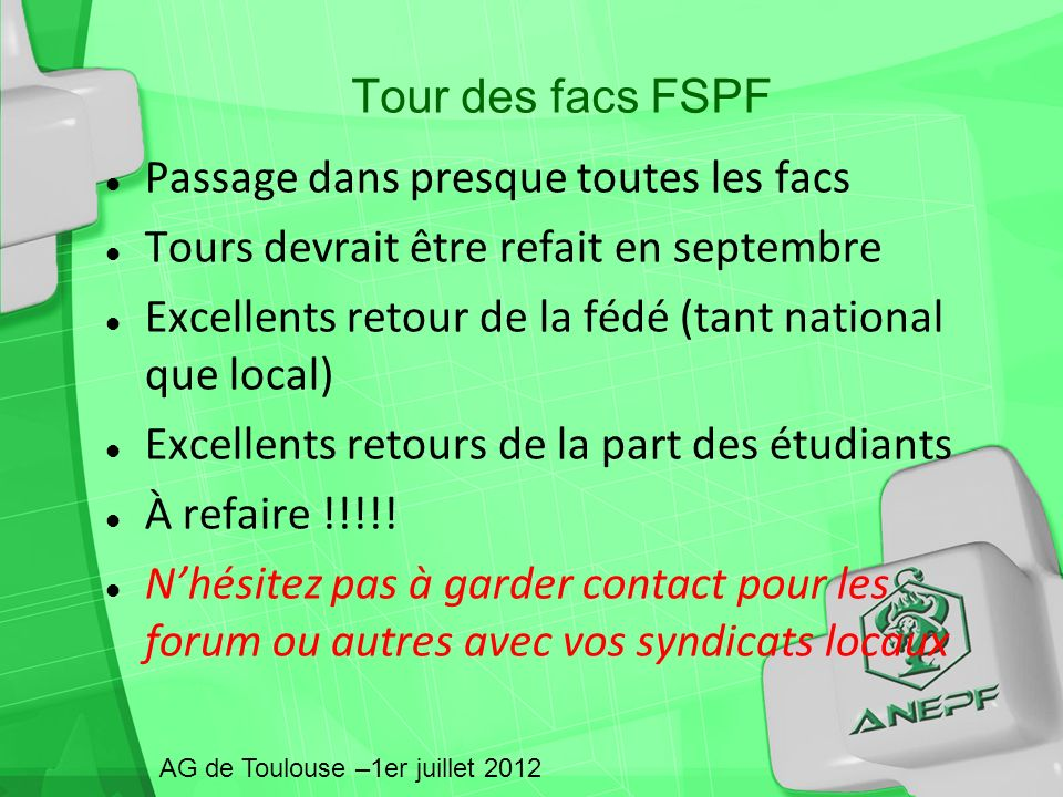 Tour des facs FSPF Passage dans presque toutes les facs Tours devrait être refait en septembre Excellents retour de la fédé (tant national que local) Excellents retours de la part des étudiants À refaire !!!!.