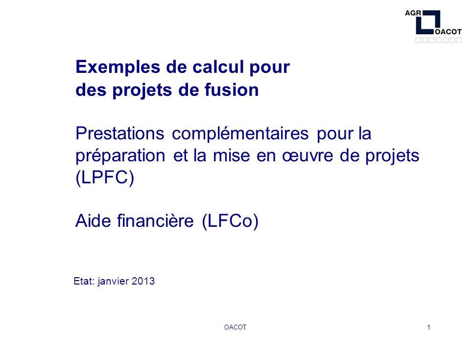 OACOT2 Exemple 1: fusion de deux communes Commune A: 315 habitants Commune B: 545 habitants Aide financière: a)Mise en œuvre du projet (art.