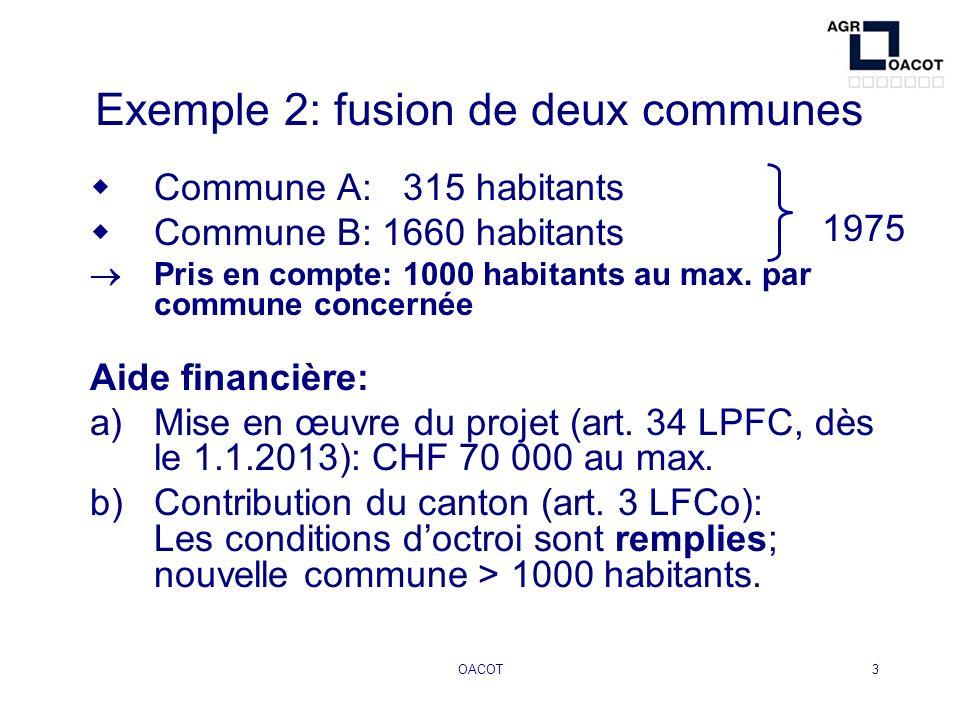 OACOT4 Exemple 2 / suite Calcul de la contribution: Habitants pris en compte = 1315 Contribution du canton = 1315 x CHF 400 x 1,0 = CHF 526 000.-