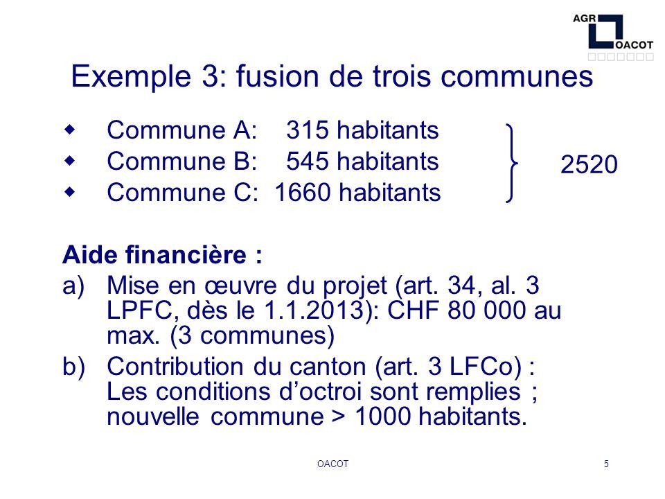 OACOT5 Exemple 3: fusion de trois communes Commune A: 315 habitants Commune B: 545 habitants Commune C: 1660 habitants Aide financière : a)Mise en œuv