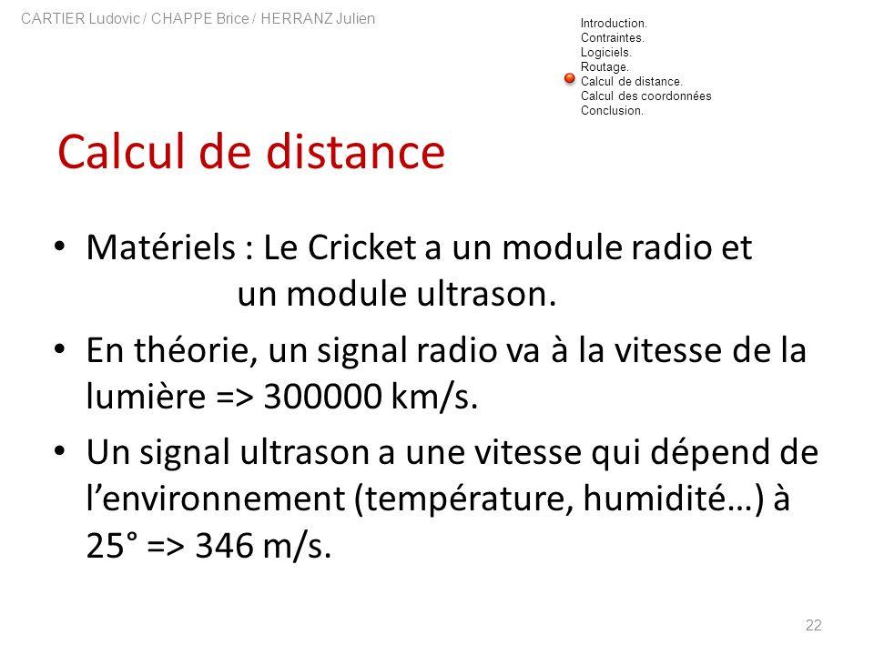 Calcul de distance 22 CARTIER Ludovic / CHAPPE Brice / HERRANZ Julien Matériels : Le Cricket a un module radio et un module ultrason. En théorie, un s