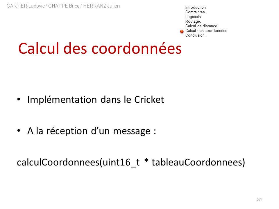 Calcul des coordonnées 31 CARTIER Ludovic / CHAPPE Brice / HERRANZ Julien Implémentation dans le Cricket A la réception dun message : calculCoordonnee