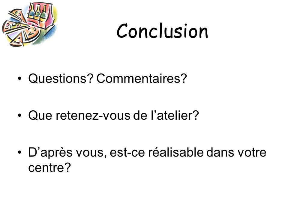 Conclusion Questions. Commentaires. Que retenez-vous de latelier.