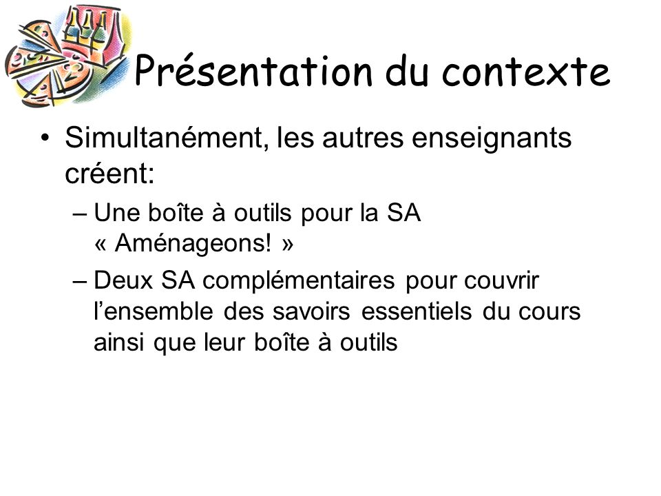 Présentation du contexte Simultanément, les autres enseignants créent: –Une boîte à outils pour la SA « Aménageons.