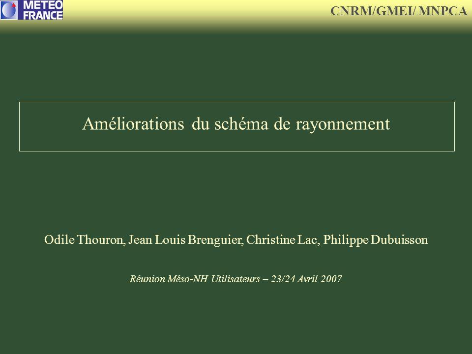 Améliorations du schéma de rayonnement Odile Thouron, Jean Louis Brenguier, Christine Lac, Philippe Dubuisson Réunion Méso-NH Utilisateurs – 23/24 Avr