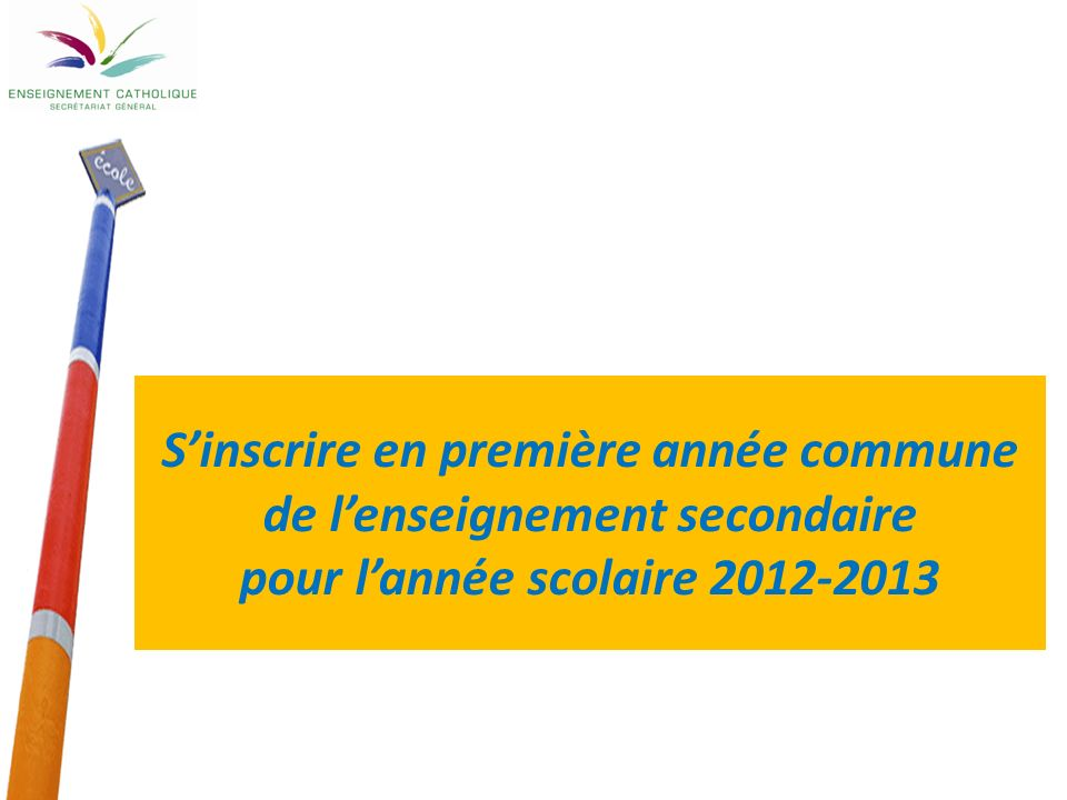 2 Pour linscription dans une école secondaire catholique Pour 2012-2013 A titre indicatif et sans préjudice de toute autre information Avertissement