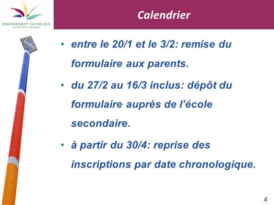 4 Calendrier entre le 20/1 et le 3/2: remise du formulaire aux parents. du 27/2 au 16/3 inclus: dépôt du formulaire auprès de lécole secondaire. à par
